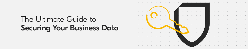 Ultimate guide to securing your business data